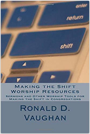 Making the Shift Worship Resources - Sermons and Other Worship Tools for Making the Shift in Congregations by Ronald D. Vaughan