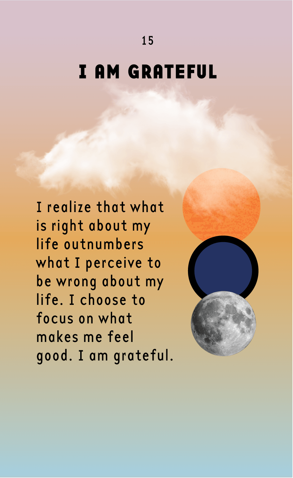 GRATITUDE   Gratitude is so powerful because focusing on it instantly pulls us out of the what-if's and into the now. Find gratitude for every single aspect of your life.