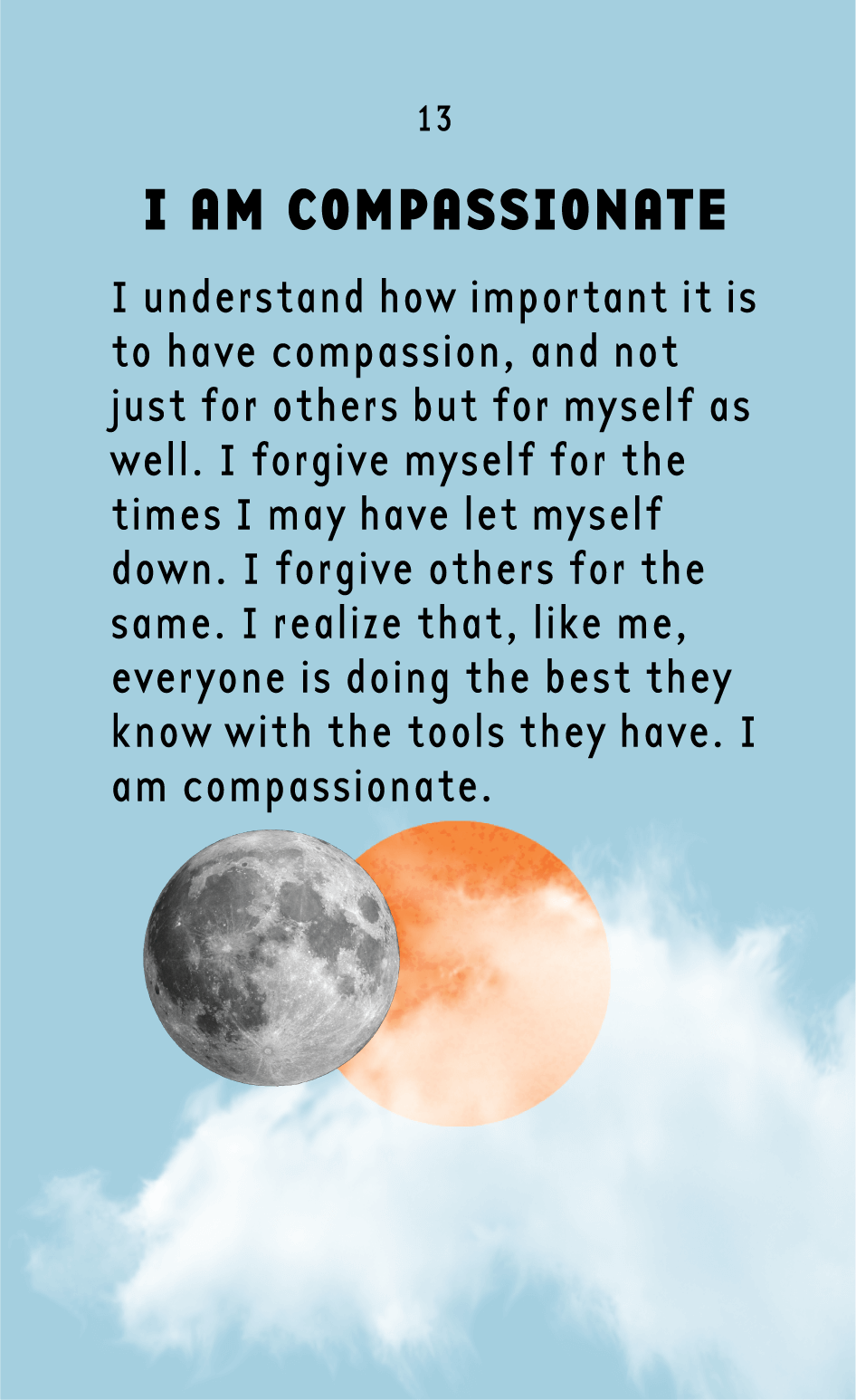 COMPASSION   You get to make mistakes without beating yourself up. And, you know what else? Allowing others that same freedom is freeing for you too.