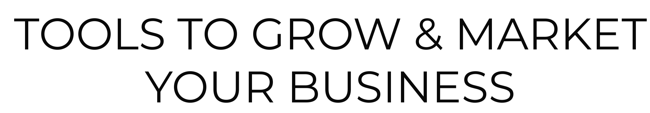 TOOLS TO GROW AND MARKET YOUR BUSINESS.png