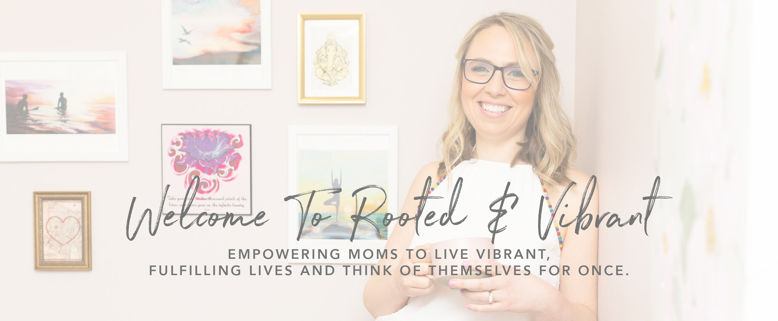 Welcome to Rooted & Vibrant. Empowering moms to live vibrant and fulfilling lives for themselves and their families.