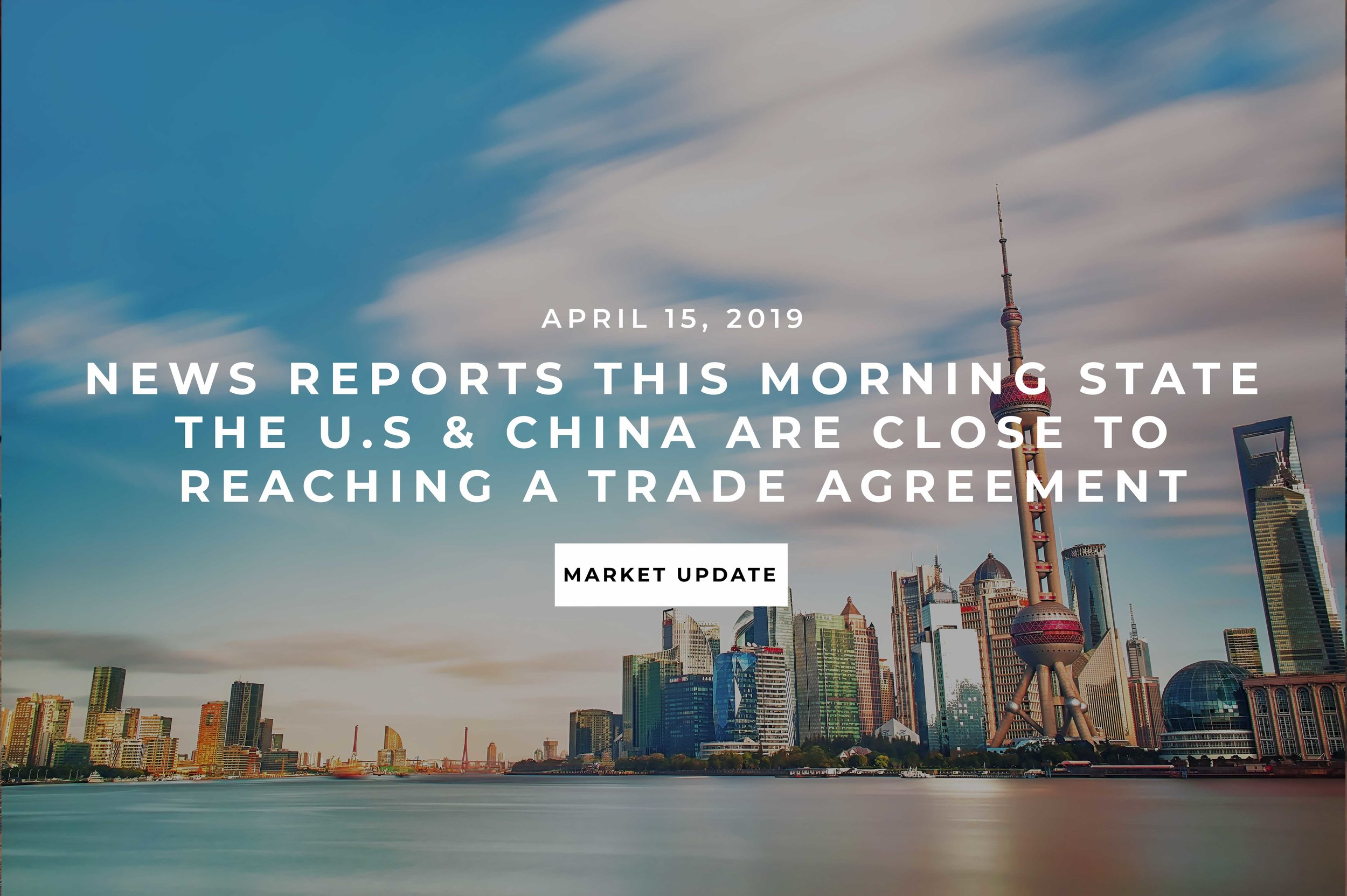 News Reports This Morning State the U.S & China Are Close to Reaching a Trade Agreement