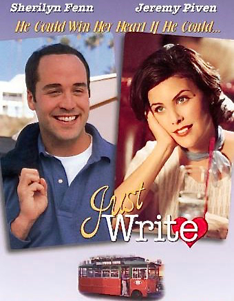 Just Write - This comedy blends a romance centered upon mistaken identity with a satiric, insider's look at the film industry. Harold (played by Jeremy Piven) lives in Hollywood and earns his living driving a tour bus that makes the rounds of the homes of the stars. One day, Harold sees his favorite actress, Amanda Clark (Sherilyn Fenn), in a restaurant and impulsively introduces himself. Amanda, who was discussing screenwriters with her agent only moments before, is for some reason convinced Harold is a writer -- and Harold is too pleased to be talking with Amanda to correct her, especially when she suggests they meet to discuss an upcoming project. However, when Harold is assigned to rewrite a script Amanda is considering, Harold has to find a way to make his illusion a reality. Written by: Stan Williamson. Directed by: Andrew Gallerani. Starring: Sherilyn Fenn, Jeremy Piven.