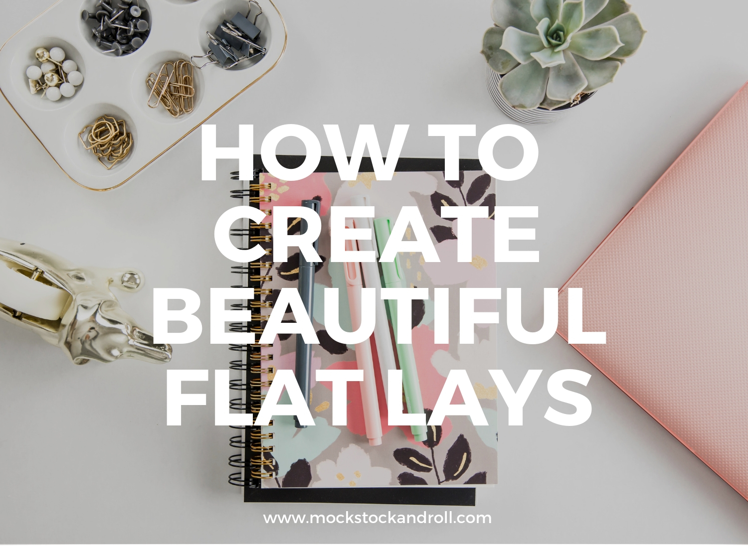 how to create beautiful flat lay photos mock stock and roll