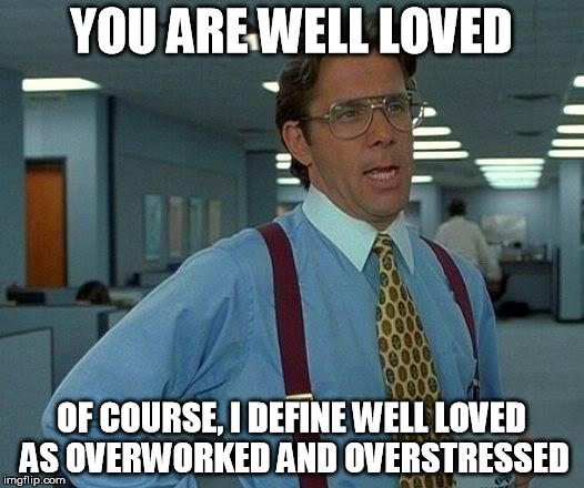 Overworked and underpaid. The motto of every IT worker.