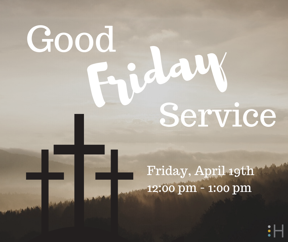 "Good Friday Service - You are invited to join us for our Good Friday Service, April 19th at Noon in the Main Sanctuary. We will be partaking in Communion.""For God SO loved the world, that He gave His ONLY son. That whosoever believes in Him, will have everlasting life."" John 3:16"