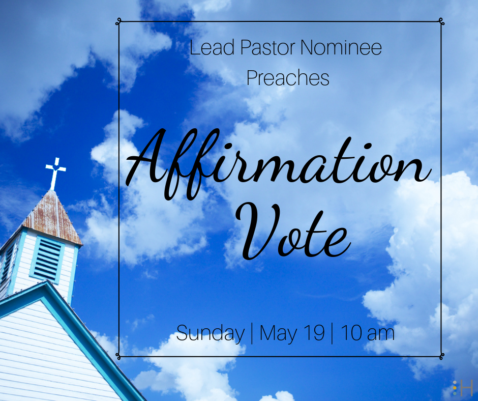 Affirmation Vote - On Sunday, May 19th the Lead Pastor Nominee will speak to our congregation for a second time.The Affirmation Vote will take place immediately after service in the Equipping Center. Voting is open to all Church Partners.We will also be updating our church database at this time. If you are willing, please come prepared to take a photo for your church profile. This will help our future Lead Pastor, become familiar with our congregation.