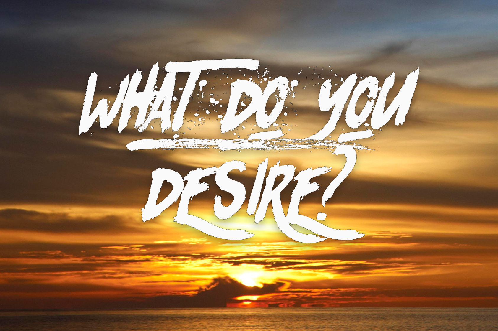 WHAT DO YOU DESIRE.jpg