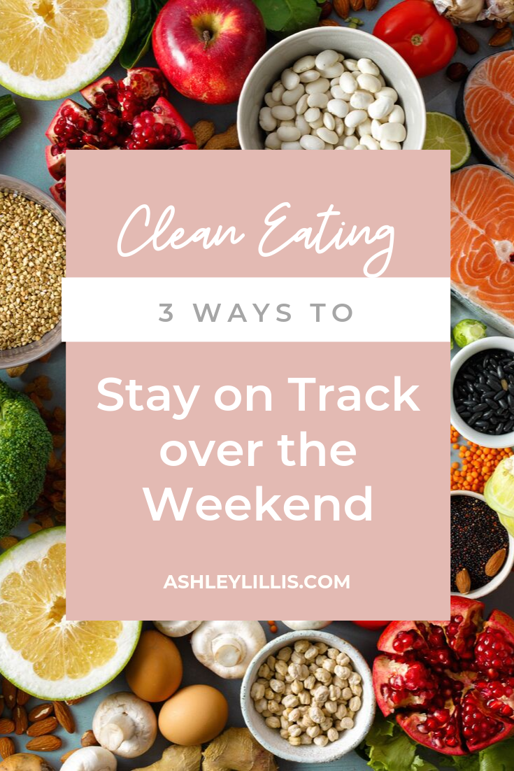 Clean Eating: 3 Ways to Stay on Track Over the Weekend