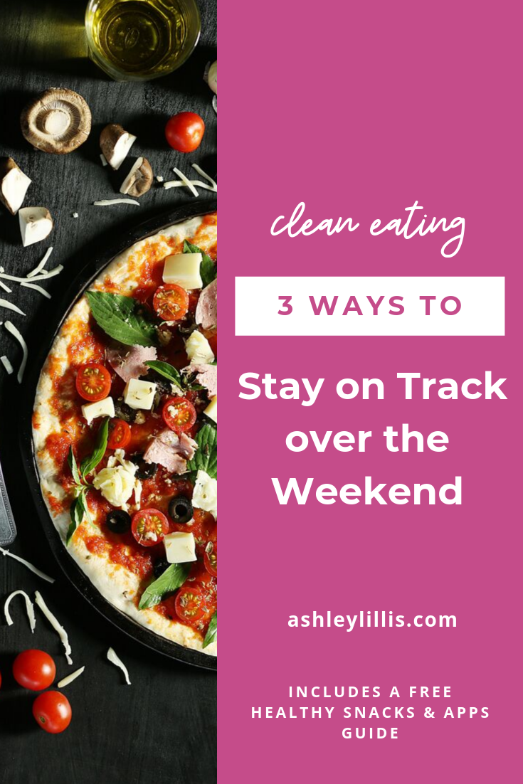 Clean Eating Tips: 3 Ways to Stay on Track Over the Weekend