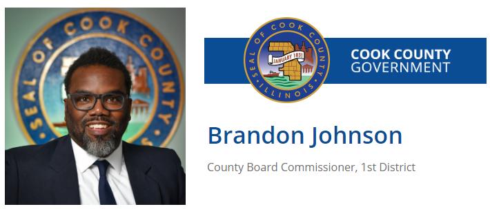 1st District Cook County Commissioner    BRANDON JOHNSON  Website