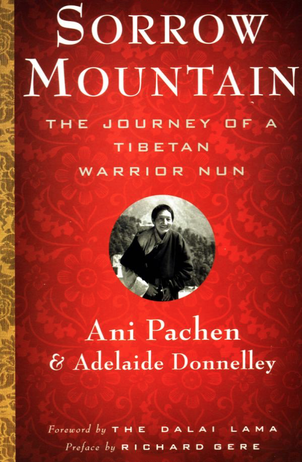 Sorrow Mountain: The Journey of a Tibetan Warrior Nun , ico-authored by Ani Pachen and Adelaide Donnelley, with forward written by The Dalai Lama, and preface written by Richard Gere.