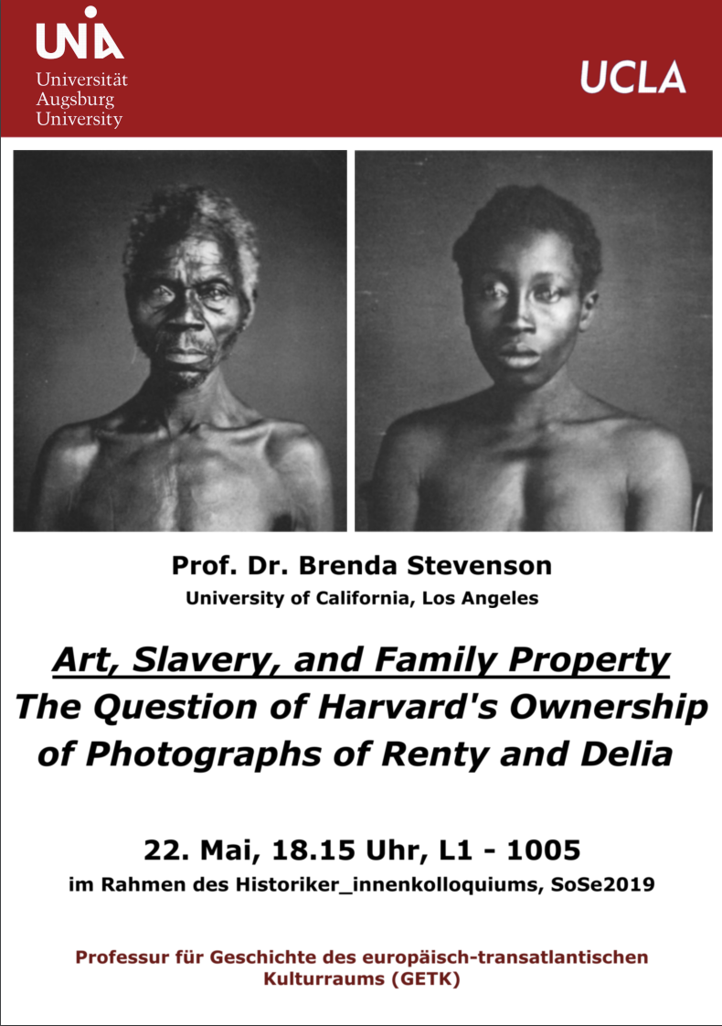 "Brenda E. Steveson to present her lecture ""Art, Slavery, and the Family"" during her residency at the University of Augsburg - Wednesday, May 22, 2019 