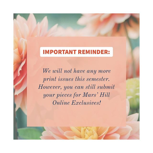 Important Reminder: We will not have any more print issues this semester. 🙁⠀ ⠀ But, do not worry— You can still submit your pieces for Mars' Hill Online Exclusives! 😊⠀ ⠀ Email: marshill@gmail.com or maxwell.stow@mytwu.ca