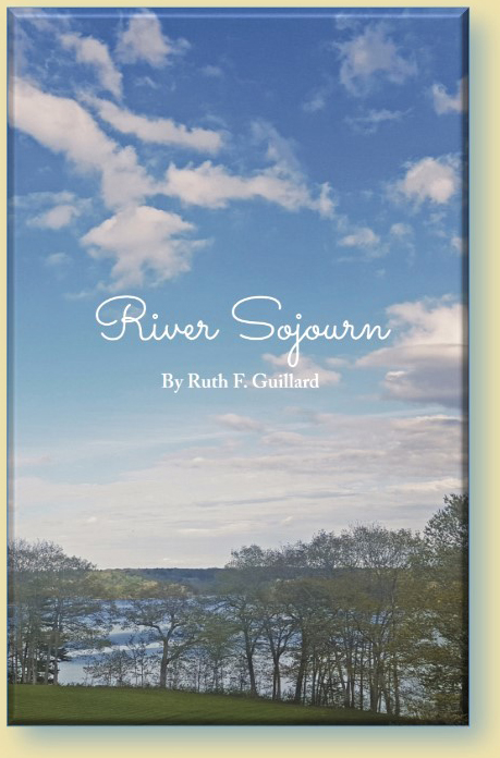 "- Tadorna Press is honored to publish River Sojourn, the tenth book of poems by Ruth F. Guillard. It is a culmination of the author's years of living on the shores of Maine's Damariscotta River. Many of the poems reflect an added appreciation of nature, due in part to a pending move away from the river to a ""tight little town"" (noted in Water Sign), and to her observations of changes in the larger world (Kilauea 2018 and Transcendence). This book also contains poignant poems about love and friendship, and a collection entitled Snow Poems, written during a series of memorable blizzards.Paperback, 88 pages"