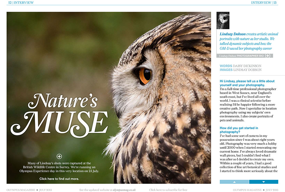 Olympus magazine july 2013 - As a great believer in the many benefits of converting to smaller mirrorless systems, the Olympus Magazine asked me to talk about how I use their cameras and lenses on location to photograph pets and wildlife. This 7 page feature is packed with tips to help you improve your nature photography.