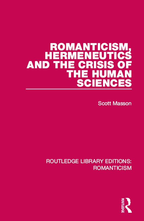 Romanticism, Hermeneutics and the Crisis of the Human Sciences -