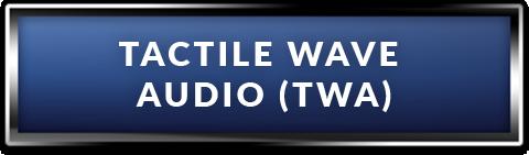 Tactile Wave Audio (TWA)