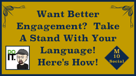 Copy of Want Better Engagement_ Take A Stand With Your Language - Here's How! Blog.png