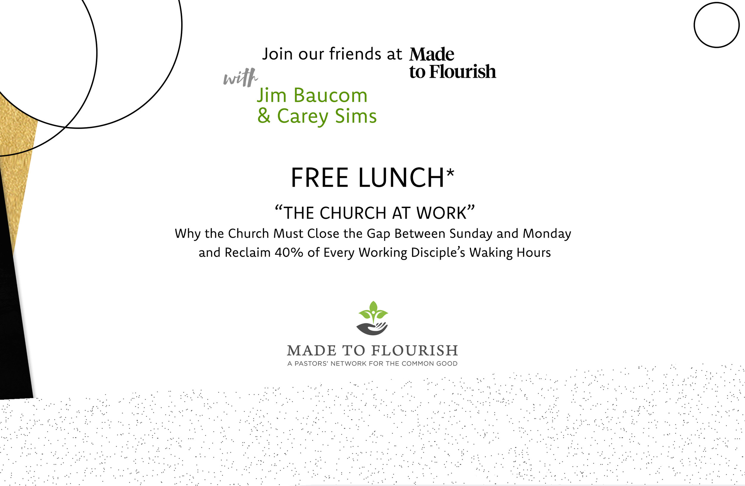"""LUNCH WITH MADE TO FLOURISH: friday, march 29 at 12:30pm - Over the past three decades, a """"Faith at Work"""" movement has been sweeping North America, spurred by laity leading Bible studies in their workplaces and joining other Christ-followers seeking to express their faith through their labor.With some notable exceptions, local churches have been largely absent from the conversation. Though the typical working Christian spends 40% of her or his waking hours at work, few churches consider the marketplace in their discipleship strategies. This is not only unbiblical, but also tragic, because faithful workers are eager to understand how they serve God by contributing to the """"common good,"""" and many are looking for churches and leaders whose theologies of vocation extend beyond the clergy.If you are a pastor interested in building Faith, Work, and Economics into your church's discipleship paradigm, this luncheon is for you.Register through the Awakenings' Ticket Site, choosing """"Made To Flourish Lunch.""""Come get a great meal and hear from those who are working with entrepreneurs, business leaders, and pastors to turn the church inside out.*Free and limited to the first 60 people to register.LocationThe Wharf119 King StreetOld Town Alexandria, VA 22314View Map"""