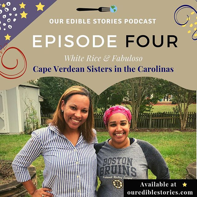 Catch Episode Four of Our Edible Stories Podcast: Cape Verdean Sisters in the Carolinas. What do white rice and floor cleaner have in common? For these Cape Verdean sisters it is the smell of home. But if home is where the heart is, then these two ladies embrace land and love on both sides of the Atlantic! Visit ourediblestories.com