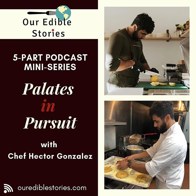 So excited to share part one in a five-part podcast mini series called Palates in Pursuit - tales of inspiration and influence in the food industry. Chef Hector Gonzalez @hecgonzal kicks off the series as he shares childhood memories and the cultural heritage shaping his culinary career. ourediblestories.com