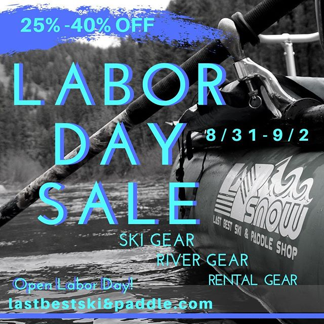 Labor Day Sale through Monday. River gear - helmets, gloves , paddles, straps and more. Last years ski gear - bindings, skis, packs, skins. We still have  couple rental SUPs and packrafts to sell as well!