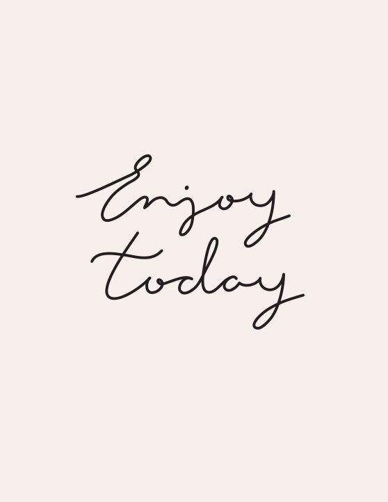 enjoy today.jpg