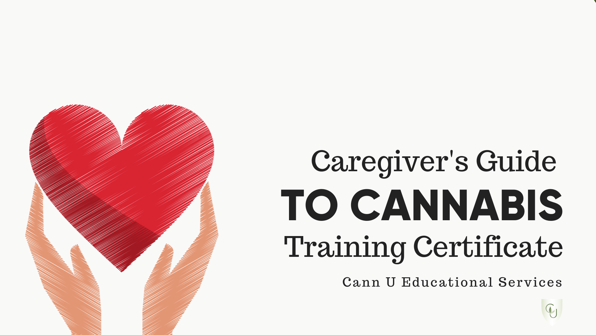 Caregiver's Guide to Cannabis Certificate - $299 CADA thorough exploration of cannabis and the caregiver's role in helping their patients in the safe and effective use of medical cannabis.15 modules and downloadable resources