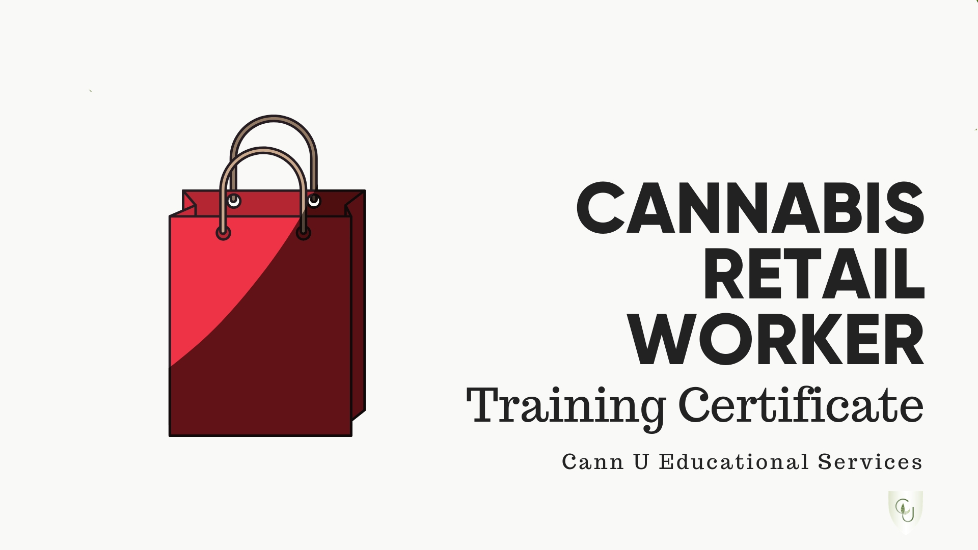 Cannabis Retail Worker Training Certificate - $299 CADComprehensive cannabis education and certification to help you prepare for an exciting career as a cannabis retail store worker.14 modules and downloadable resources