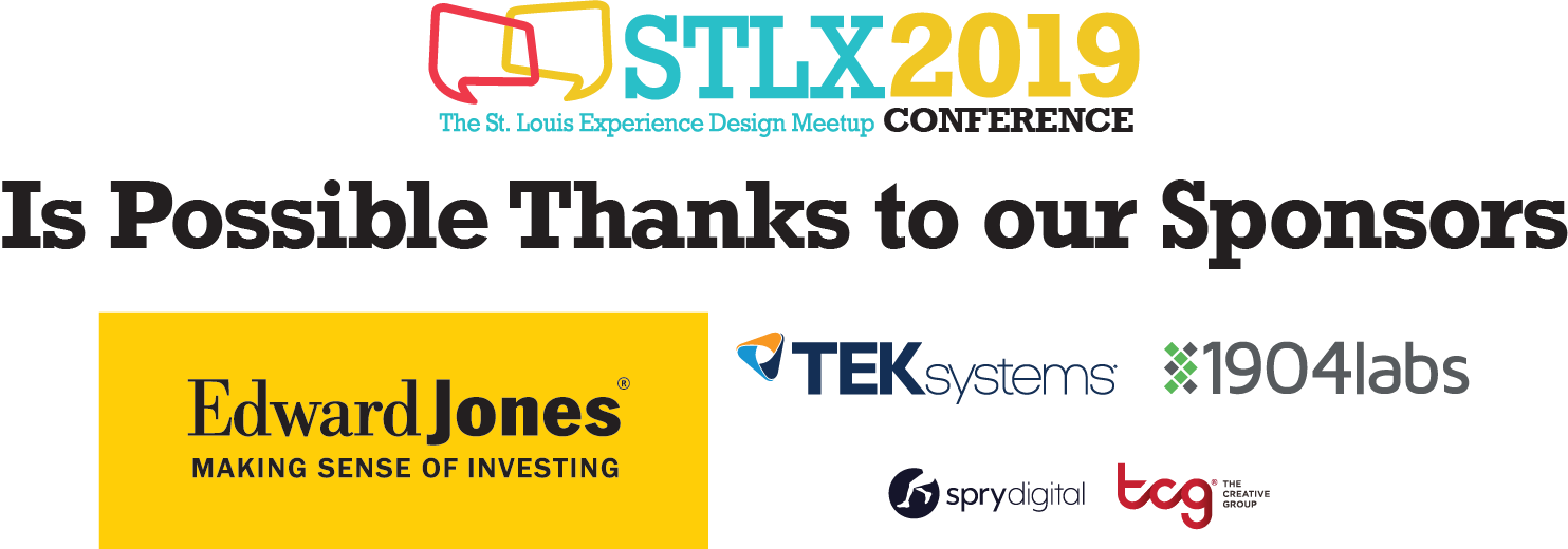 Thank you to the gracious and generous sponsors of STLX 2019.  Title Sponsor:   Edward Jones   Lunch Sponsor:   TEKsystems   Break Sponsor:   1904labs   Silver Sponsors:   Spry Digital     and   The Creative Group