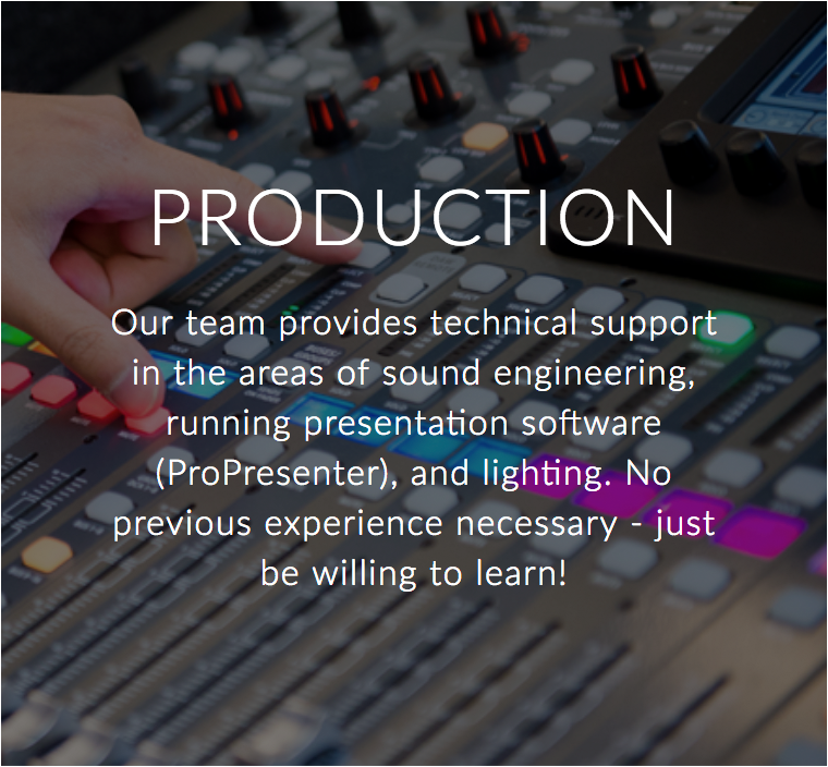 Our team provides technical support in the areas of sound engineering, running presentation software (ProPresenter), and lighting.