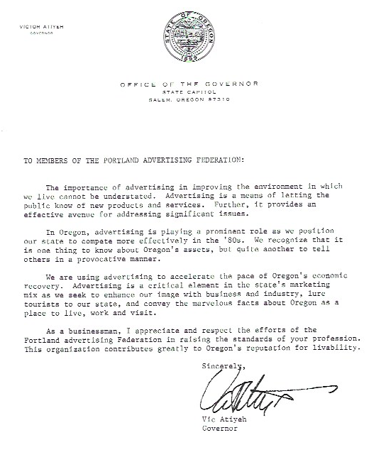 """1984 - """"The importance of advertising in improving the environment in which we live cannot be understated. Advertising is a means of letting the public know of new products and services. Further, it provides an effective avenue for addressing significant issues.""""A letter to the Portland Ad Club. Vic Atiyeh, Governor for the State or Oregon. Salem, 1984."""