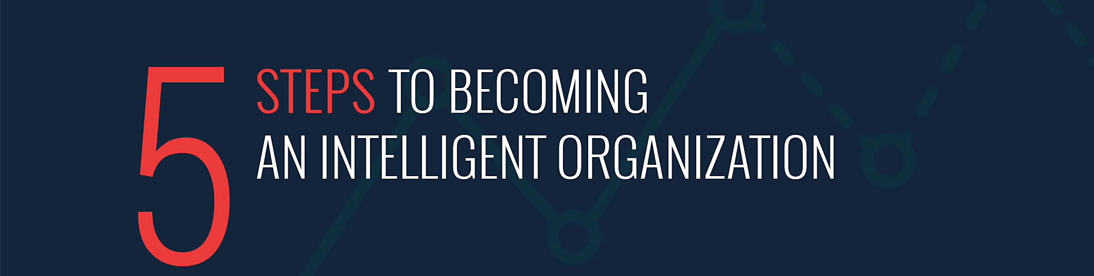 how do you become an organization of the future? - Learn the secrets to becoming an intelligent organization