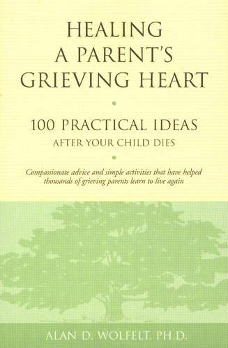 """Healing a Parent's Grieving Heart"" by Dr. Alan Wolfelt - Read more on Amazon.com"