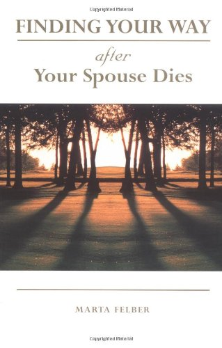 """""""Finding Your Way After Your Spouse Dies"""" by Marta Felber - Read more on Amazon.com"""