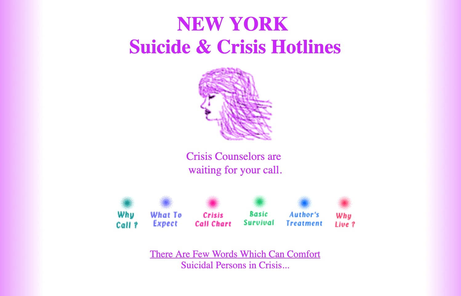New York crisis hotlines - New York has several hotlines available 24 hours a day, 365 days a year. Many are county-specific. If you live in New York City, NYCWell has a talk/text/chat option as well as coping tips and a resource directory.