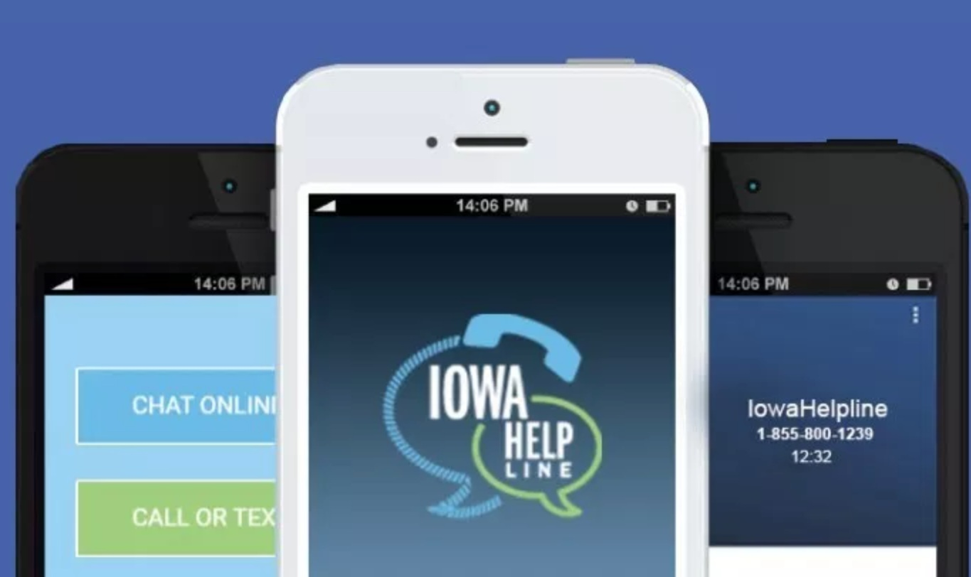 Iowa's helpline - Iowa's Crisis HelpLine is available 24 hours a day, 365 days a year. You can call, text, or chat this resource.