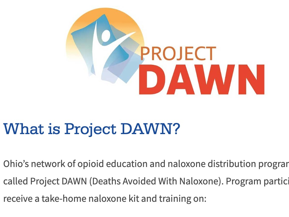 project dawn - Project DAWN (Deaths Avoided With Naloxone) is Ohio's network of opioid education and naloxone distribution programs.