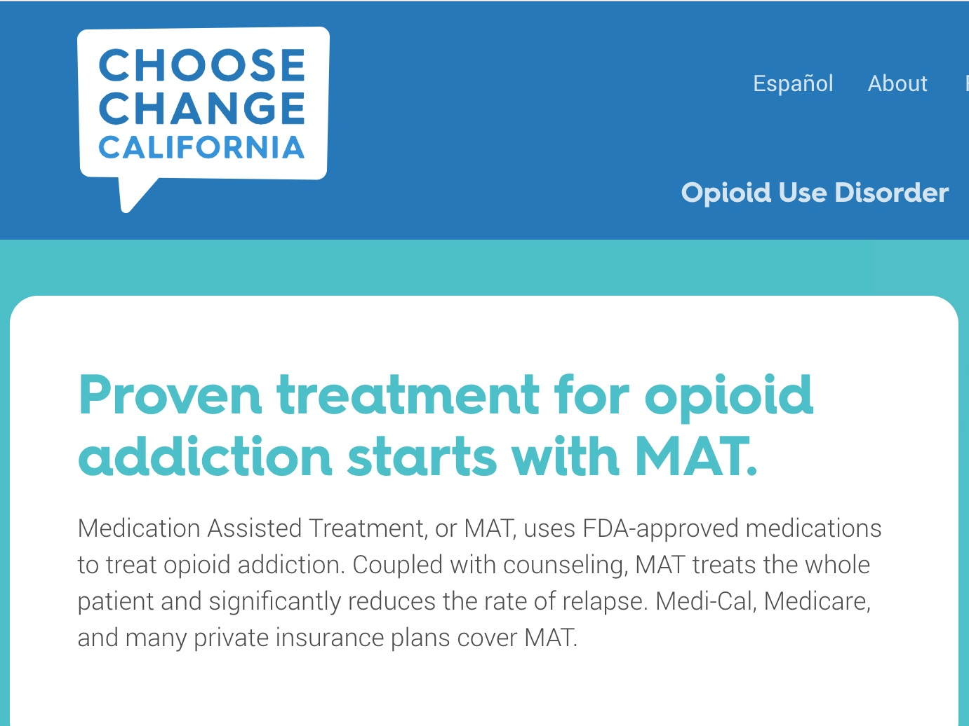 drug treatment support - California has devoted resources and efforts to dramatically expand access to Medication Assisted Treatment services throughout the state. Services are available in a variety of settings and can be accessed through a network of physicians and treatment facilities, including many primary care physicians.
