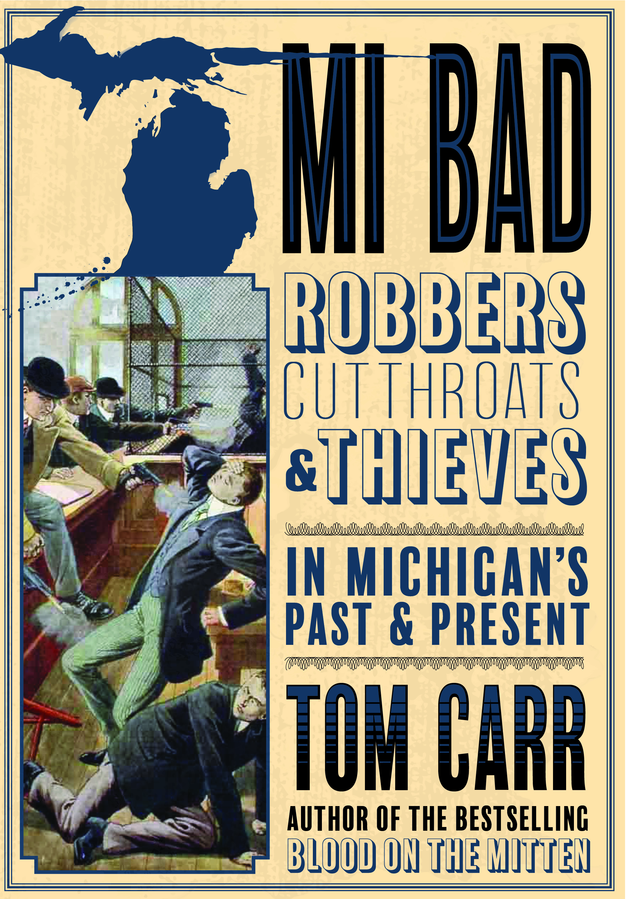 - Train robberies, stage-coach holdups, posses, breakouts and shoot-em-ups step out of the darker pages of Michigan's past and spring to life in Tom Carr's MI Bad: Robbers, Cutthroats & Thieves in Michigan's Past & Present.More about the bookBuy the book on Amazon