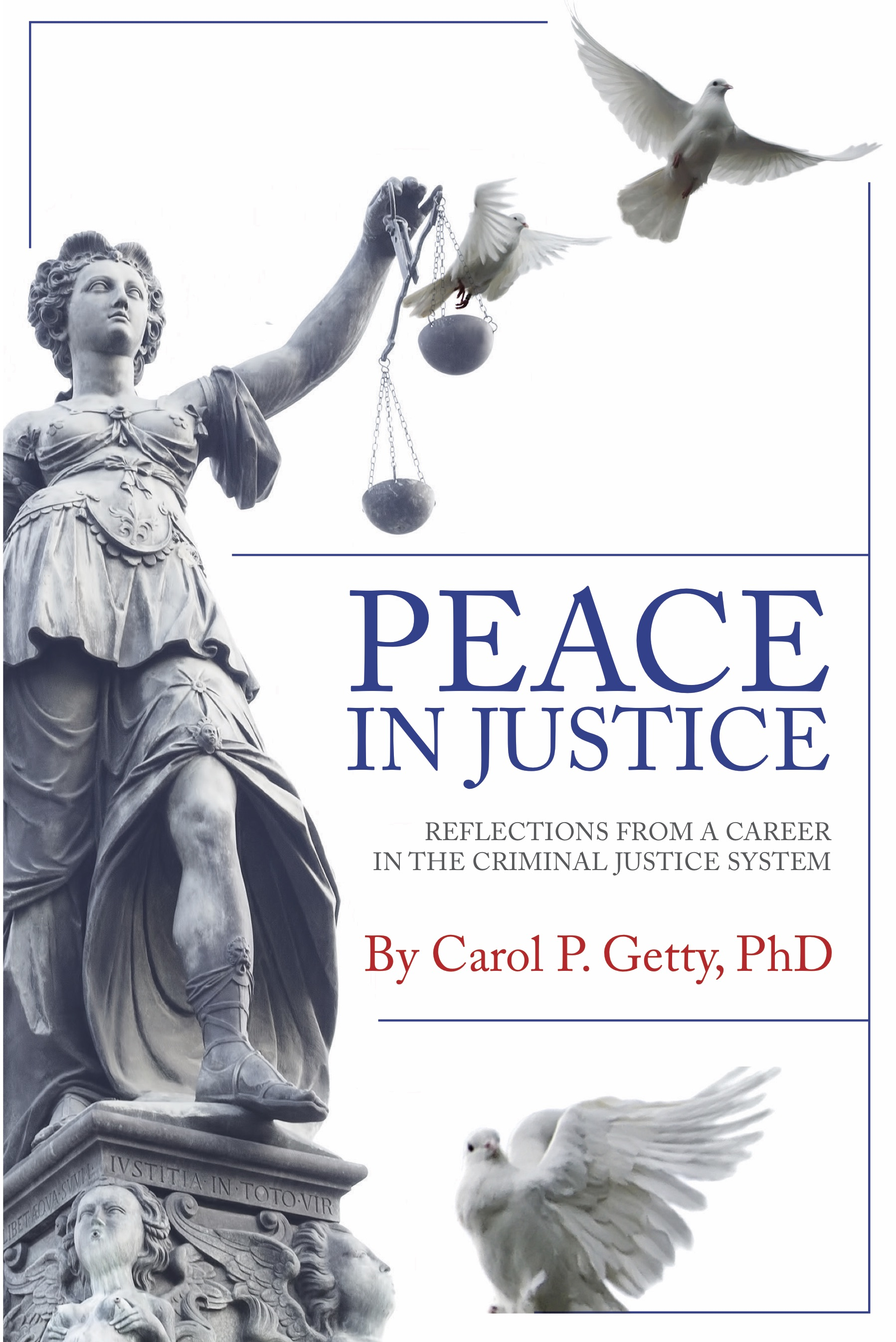 - One part memoir and one part essay, Peace in Justice offers an insightful analysis of the American criminal justice system by someone who spent decades working in the state and federal systems. Carol Getty's illustrative career took her from the Arizona Board of Pardons and Paroles to the highest office of the United States Parole Commission.More about the bookBuy the book on Amazon