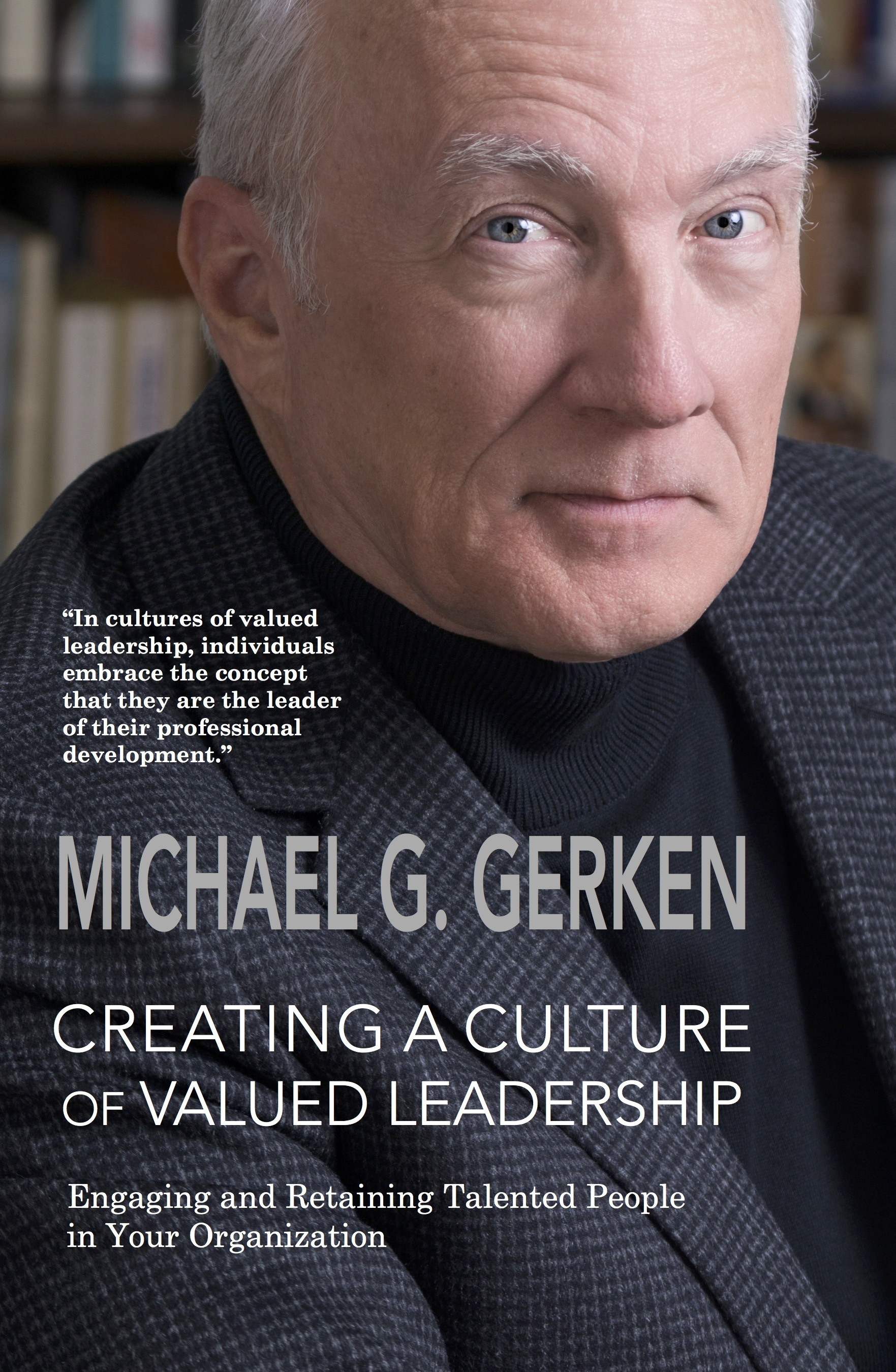 - This book is about you and the organizations where you contribute your time and talent. It explores a simple, impactful leadership concept along with specific tactics you can use to influence your organizations, whether for-profit or not-for- profit, small or large, to become cultures of valued leadership.More about the bookBuy the book on Amazon