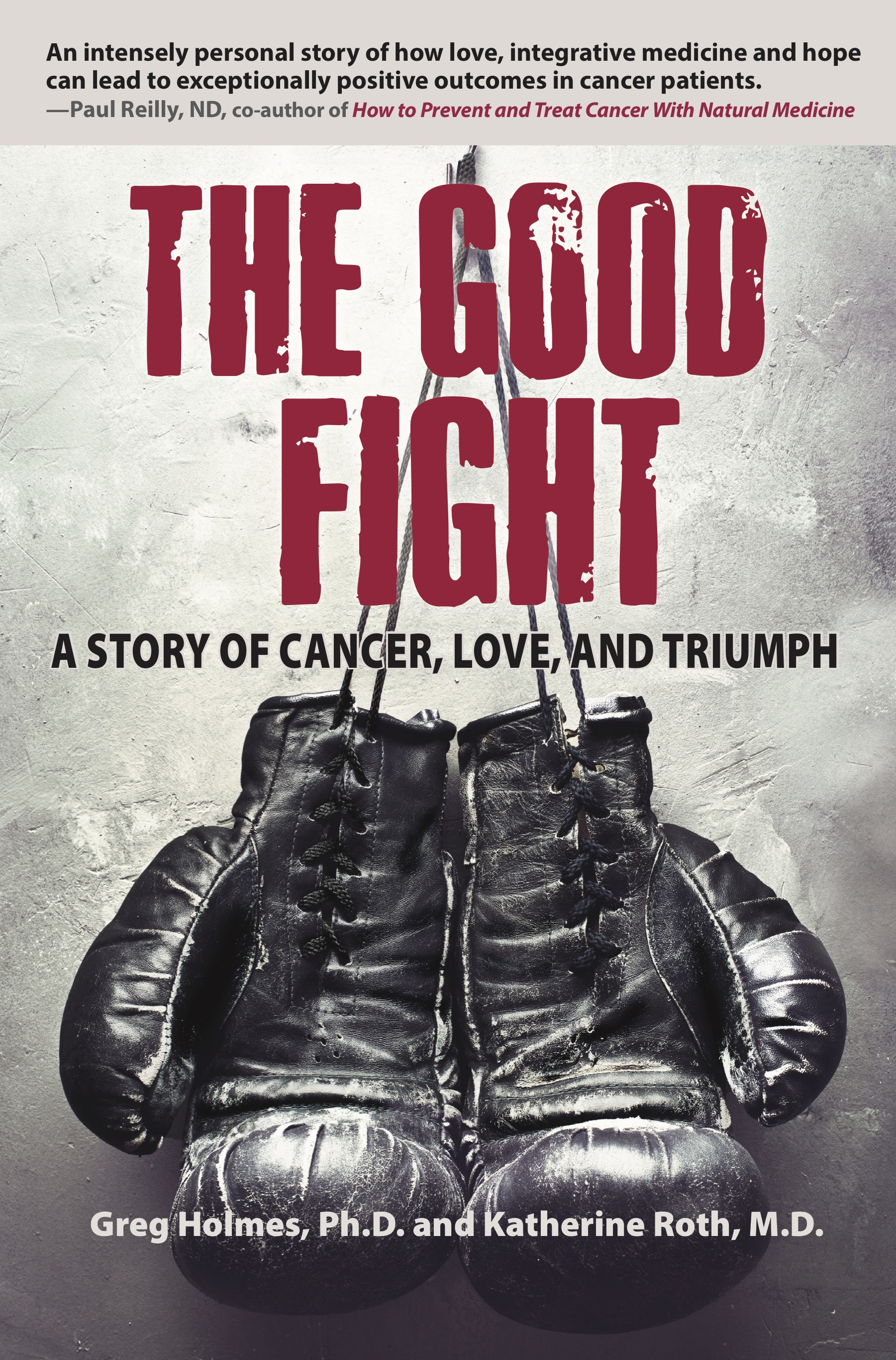 - The Good Fight goes well beyond the personal struggle of the single patient as he fights for his survival when confronted by cancer. The Good Fight puts the notion of self-advocacy in cancer therapy as being perhaps the most powerful therapy of all.David Perlmutter, MD, Author of New York Times Bestseller, Grain Brain—The Surprising Truth About Wheat, Carbs and Sugar —Your Brain's Silent KillersMore about the bookBuy the book on Amazon