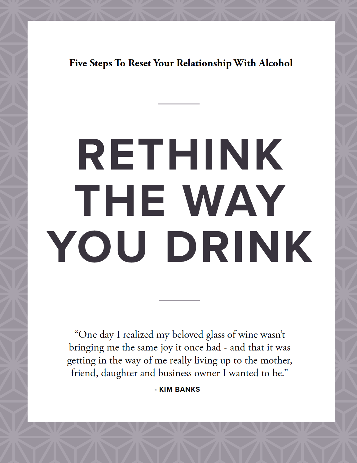 FREE GUIDE - Download your free five-step guide to Rethink The Way You Drink!
