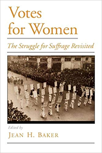 Votes for Women: The Struggle for Suffrage Revisited by Jean H. Baker