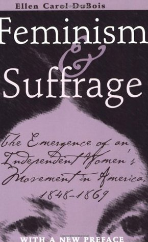 Feminism and Suffrage: The Emergence of an Independent Women's Movement in America, 1848-1869 by Ellen Carol DuBois