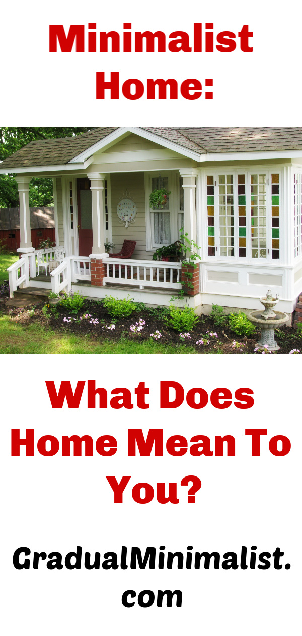 Let's discuss the concept of home from a minimalist's perspective. Is it different from a non-minimalist's? Does a minimalist home feel different? What does home mean to you?