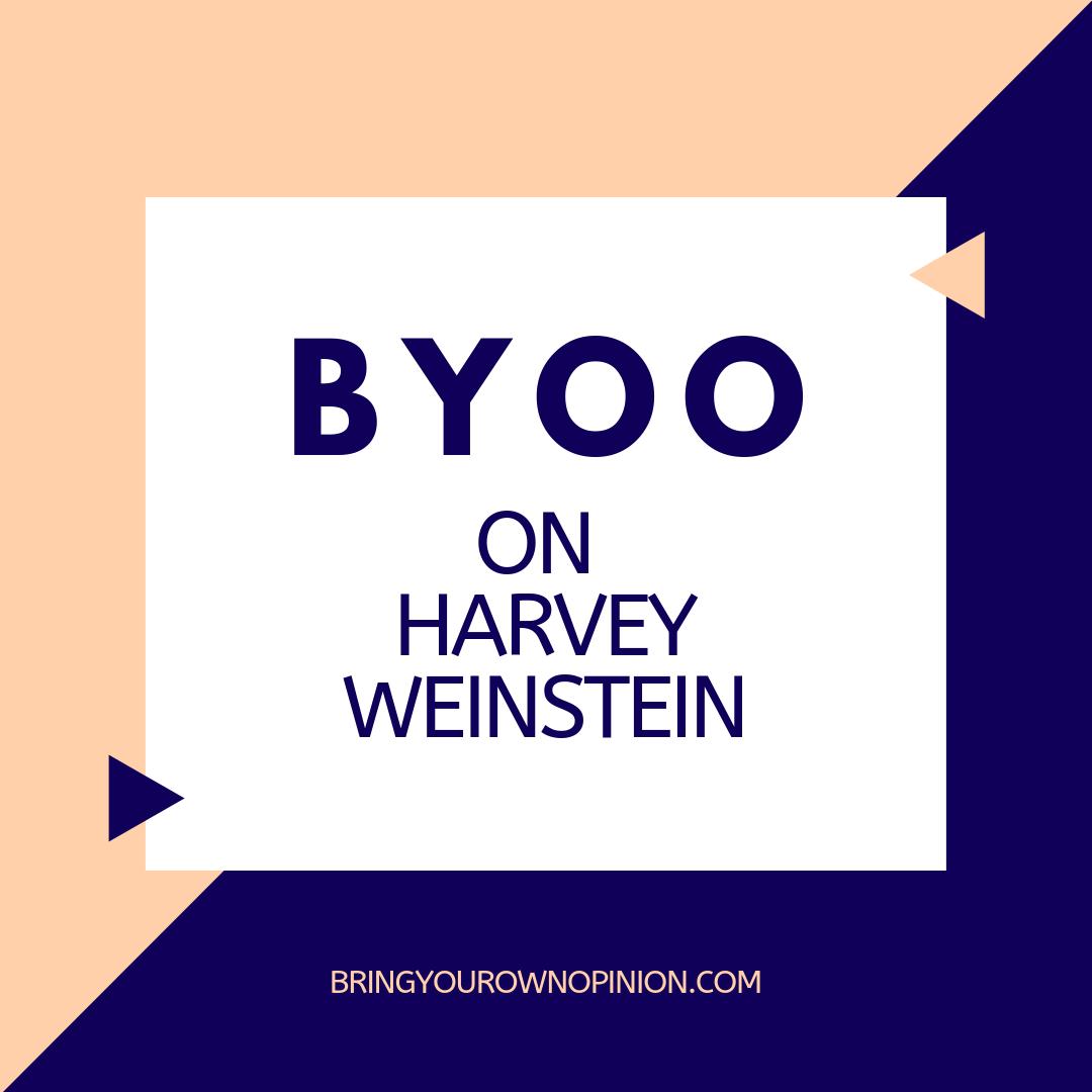 Episode 18: Bring Your Own Opinion on Harvey Weinstein