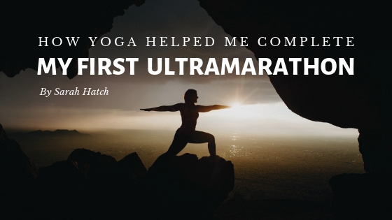 How Yoga Helped Me Complete My First Ultramarathon